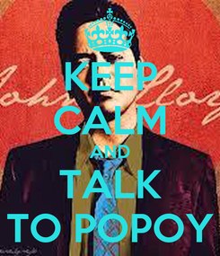 Poster: KEEP CALM AND TALK TO POPOY