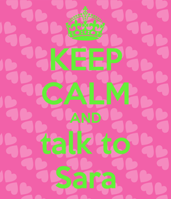 Poster: KEEP CALM AND talk to Sara