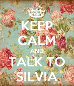 Poster: KEEP CALM AND TALK TO SILVIA