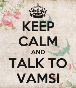 Poster: KEEP CALM AND TALK TO VAMSI