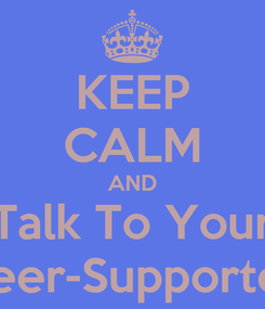 Poster: KEEP CALM AND Talk To Your Peer-Supporter