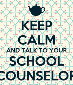 Poster: KEEP CALM AND TALK TO YOUR SCHOOL COUNSELOR