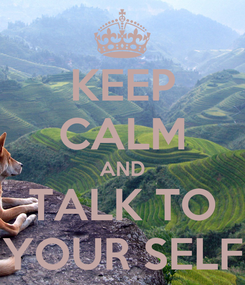 Poster: KEEP CALM AND TALK TO YOUR SELF