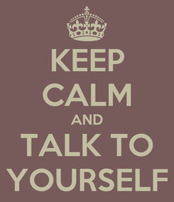 Poster: KEEP CALM AND TALK TO YOURSELF