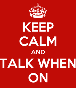 Poster: KEEP CALM AND TALK WHEN ON