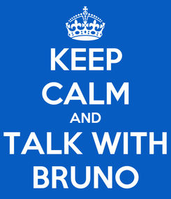 Poster: KEEP CALM AND TALK WITH BRUNO