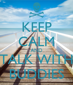 Poster: KEEP CALM AND TALK WITH BUDDIES