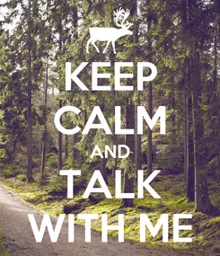 Poster: KEEP CALM AND TALK WITH ME