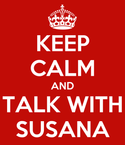 Poster: KEEP CALM AND TALK WITH SUSANA