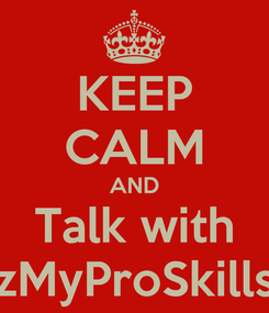Poster: KEEP CALM AND Talk with zMyProSkills