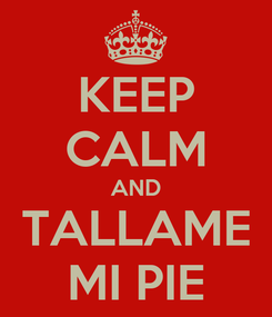 Poster: KEEP CALM AND TALLAME MI PIE