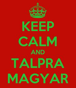 Poster: KEEP CALM AND TALPRA MAGYAR