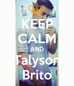 Poster: KEEP CALM AND Talyson Brito