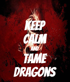 Poster: KEEP CALM AND Tame Dragons