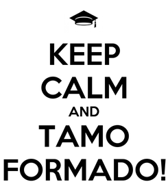 Poster: KEEP CALM AND TAMO FORMADO!