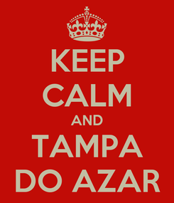 Poster: KEEP CALM AND TAMPA DO AZAR