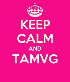 Poster: KEEP CALM AND TAMVG