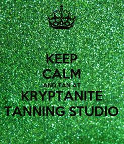 Poster: KEEP CALM AND TAN AT KRYPTANITE TANNING STUDIO
