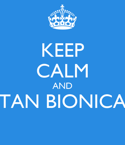 Poster: KEEP CALM AND TAN BIONICA