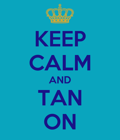 Poster: KEEP CALM AND TAN ON