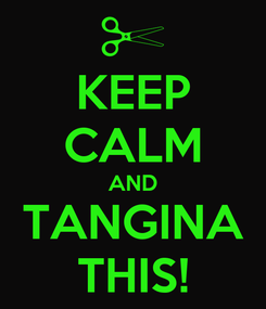 Poster: KEEP CALM AND TANGINA THIS!