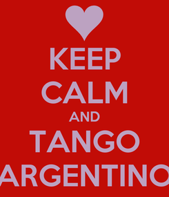 Poster: KEEP CALM AND TANGO ARGENTINO