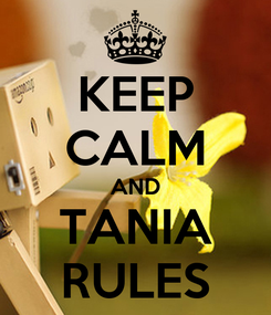 Poster: KEEP CALM AND TANIA RULES