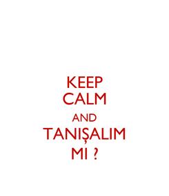 Poster: KEEP CALM AND TANIŞALIM MI ?