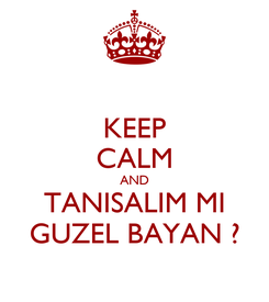 Poster: KEEP CALM AND TANISALIM MI GUZEL BAYAN ?