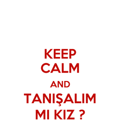 Poster: KEEP CALM AND TANIŞALIM MI KIZ ?