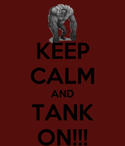 Poster: KEEP CALM AND TANK ON!!!