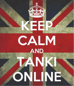 Poster: KEEP CALM AND TANKI ONLINE
