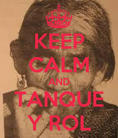 Poster: KEEP CALM AND TANQUE Y ROL