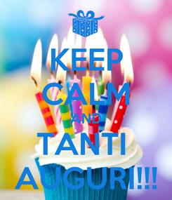 Poster: KEEP CALM AND TANTI  AUGURI!!!