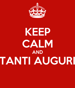 Poster: KEEP CALM AND TANTI AUGURI