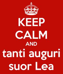 Poster: KEEP CALM AND tanti auguri suor Lea