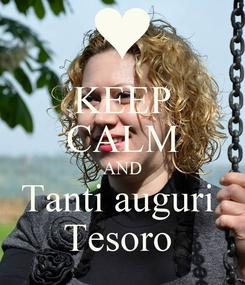 Poster: KEEP CALM AND Tanti auguri  Tesoro