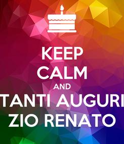 Poster: KEEP CALM AND TANTI AUGURI ZIO RENATO