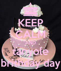 Poster: KEEP CALM AND tanyole brithday day