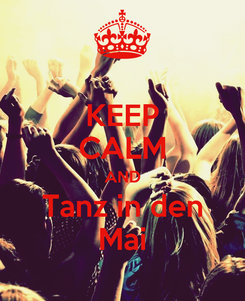 Poster: KEEP CALM AND Tanz in den Mai