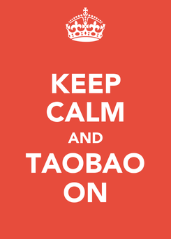 Poster: KEEP CALM AND TAOBAO ON