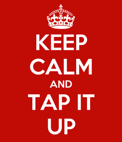 Poster: KEEP CALM AND TAP IT UP