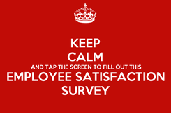 Poster: KEEP CALM AND TAP THE SCREEN TO FILL OUT THIS EMPLOYEE SATISFACTION SURVEY