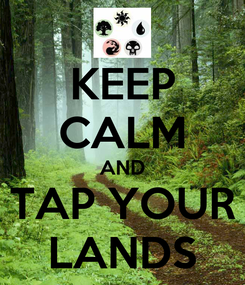 Poster: KEEP CALM AND TAP YOUR LANDS