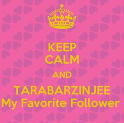 Poster: KEEP CALM AND TARABARZINJEE My Favorite Follower