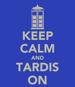 Poster: KEEP CALM AND TARDIS ON