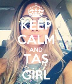 Poster: KEEP CALM AND TAŞ GİRL