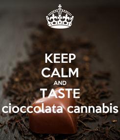 Poster: KEEP CALM AND TASTE cioccolata cannabis