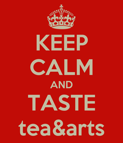 Poster: KEEP CALM AND TASTE tea&arts