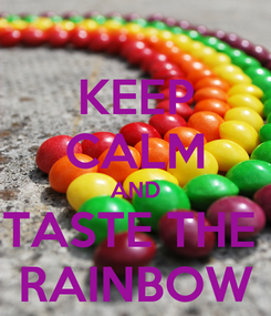 Poster: KEEP CALM AND TASTE THE  RAINBOW